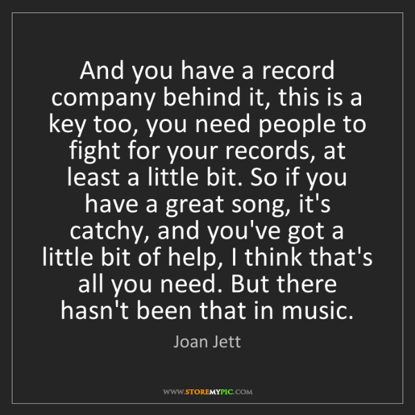 Joan Jett: And you have a record company behind it, this is a key...