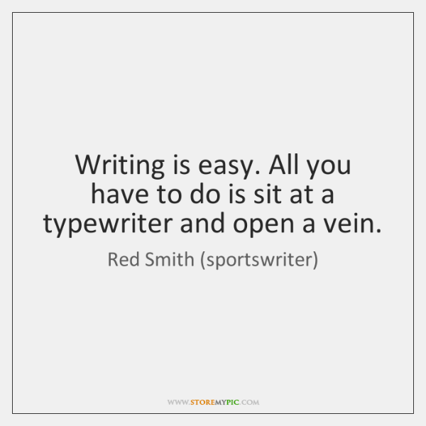 Writing is easy. All you have to do is sit at a ...