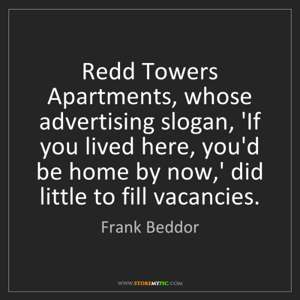 Frank Beddor: Redd Towers Apartments, whose advertising slogan, 'If...