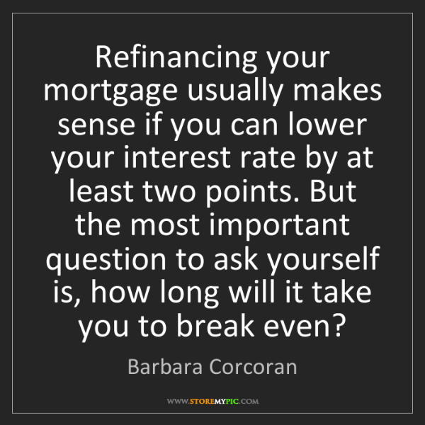 Barbara Corcoran: Refinancing your mortgage usually makes sense if you...