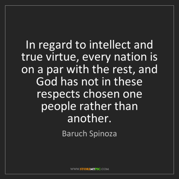 Baruch Spinoza: In regard to intellect and true virtue, every nation...