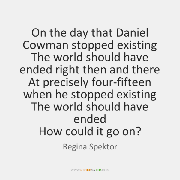On the day that Daniel Cowman stopped existing   The world should have ...