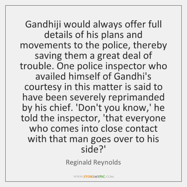 Gandhiji would always offer full details of his plans and movements to ...