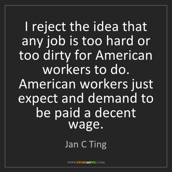 Jan C Ting: I reject the idea that any job is too hard or too dirty...
