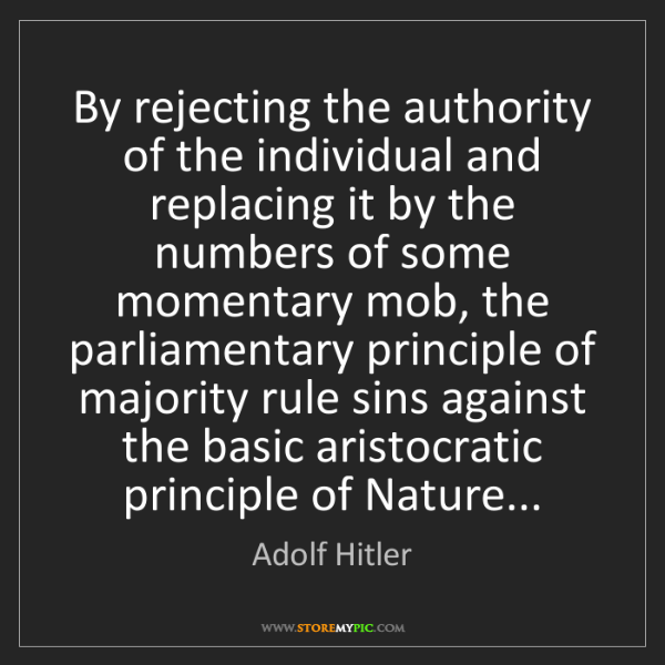 Adolf Hitler: By rejecting the authority of the individual and replacing...