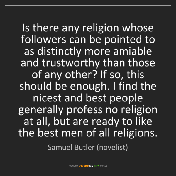 Samuel Butler (novelist): Is there any religion whose followers can be pointed...