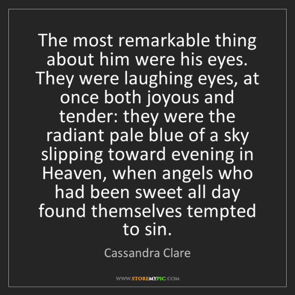 Cassandra Clare: The most remarkable thing about him were his eyes. They...