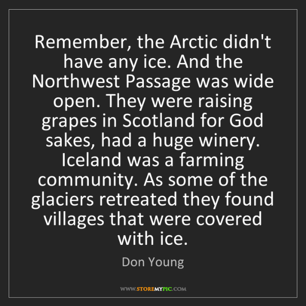 Don Young: Remember, the Arctic didn't have any ice. And the Northwest...