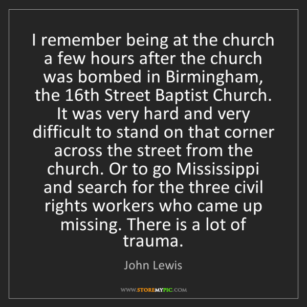 John Lewis: I remember being at the church a few hours after the...