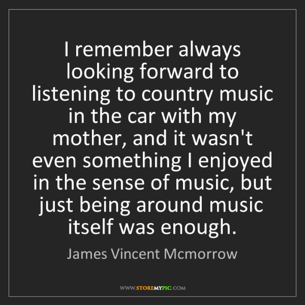 James Vincent Mcmorrow: I remember always looking forward to listening to country...