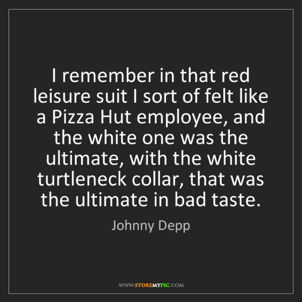 Johnny Depp: I remember in that red leisure suit I sort of felt like...