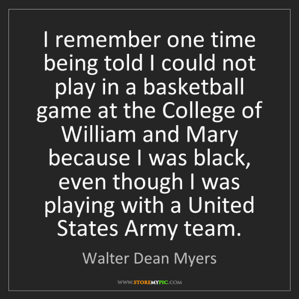 Walter Dean Myers: I remember one time being told I could not play in a...