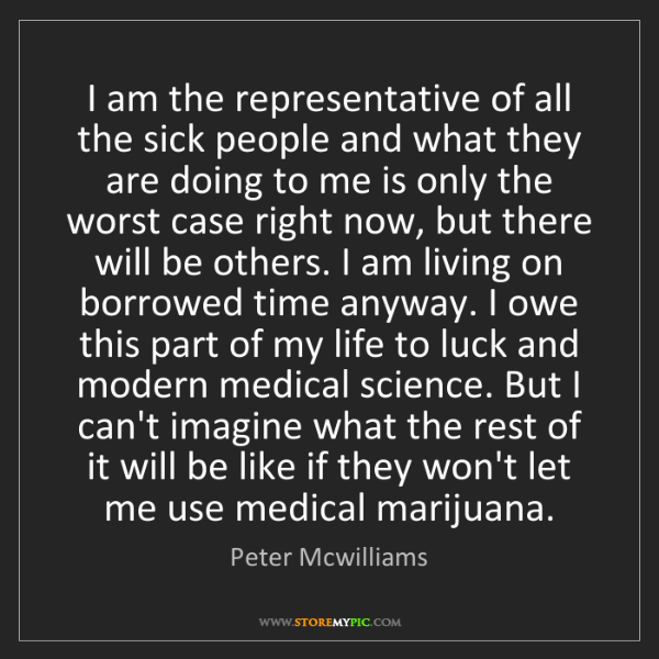 Peter Mcwilliams: I am the representative of all the sick people and what...