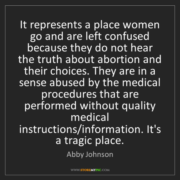 Abby Johnson: It represents a place women go and are left confused...