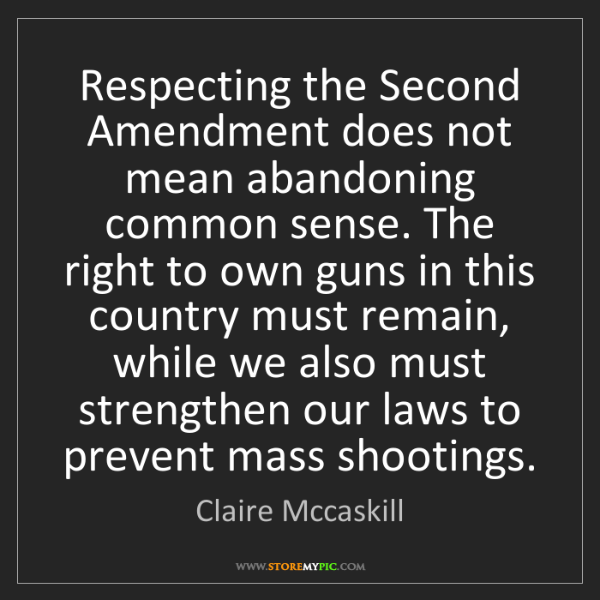 Claire Mccaskill: Respecting the Second Amendment does not mean abandoning...