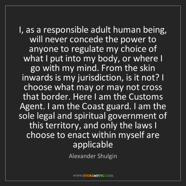 Alexander Shulgin: I, as a responsible adult human being, will never concede...