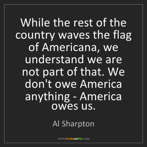 Al Sharpton: While the rest of the country waves the flag of Americana,...