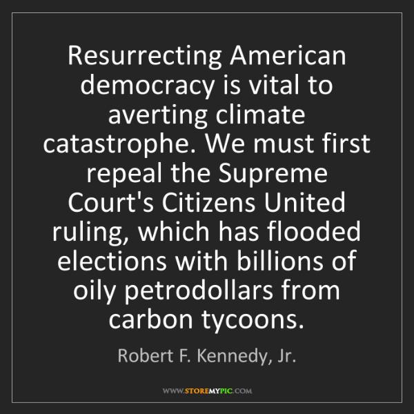 Robert F. Kennedy, Jr.: Resurrecting American democracy is vital to averting...