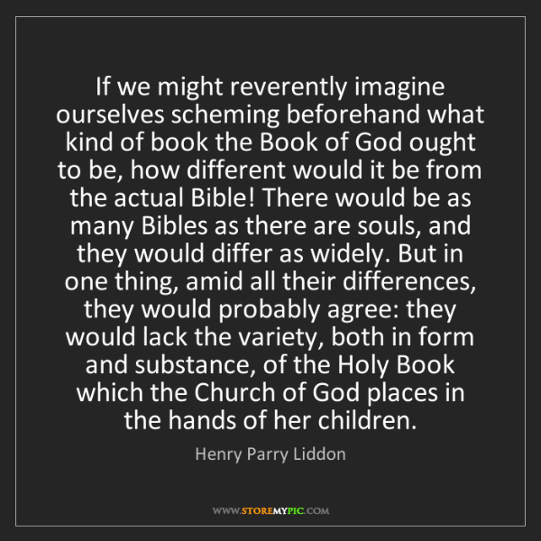 Henry Parry Liddon: If we might reverently imagine ourselves scheming beforehand...
