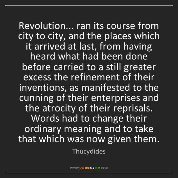 Thucydides: Revolution... ran its course from city to city, and the...