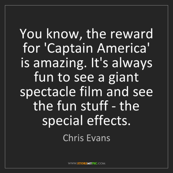 Chris Evans: You know, the reward for 'Captain America' is amazing....