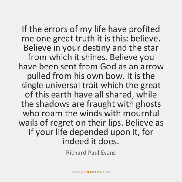 If the errors of my life have profited me one great truth ...
