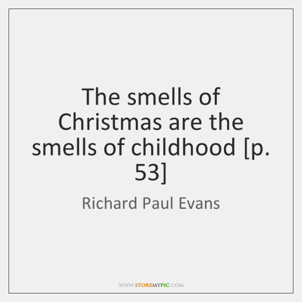 The smells of Christmas are the smells of childhood [p. 53]