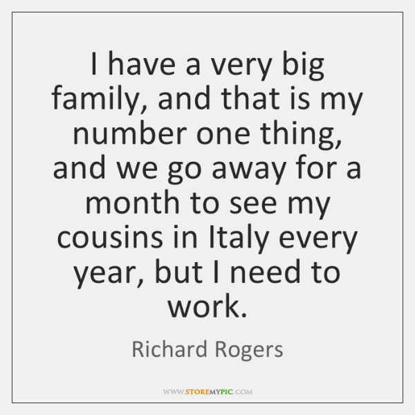 I have a very big family, and that is my number one ...