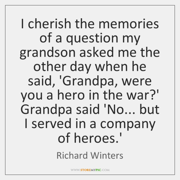 I cherish the memories of a question my grandson asked me the ...
