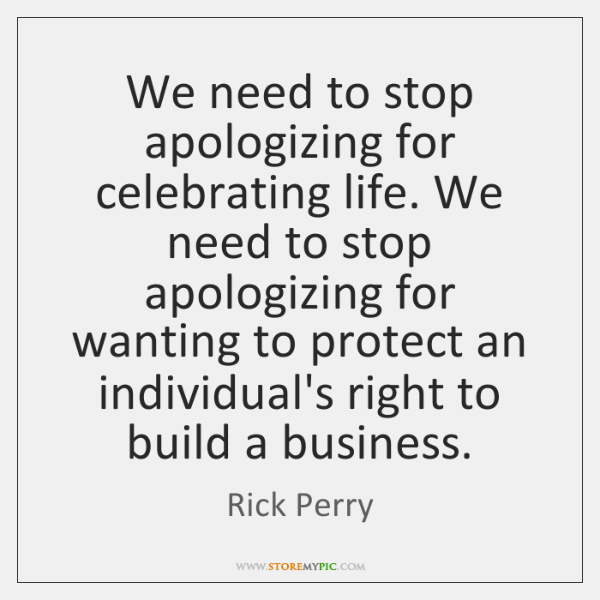 We need to stop apologizing for celebrating life. We need to stop ...