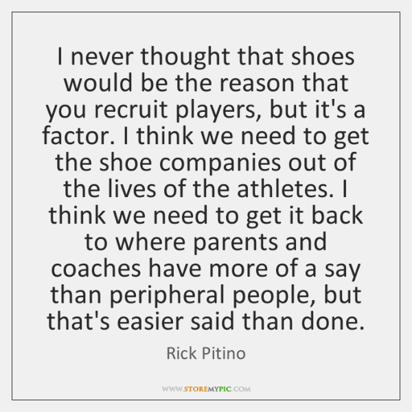 I never thought that shoes would be the reason that you recruit ...
