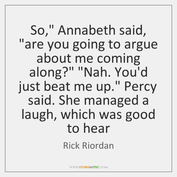 """So,"""" Annabeth said, """"are you going to argue about me coming along?"""" """"..."""