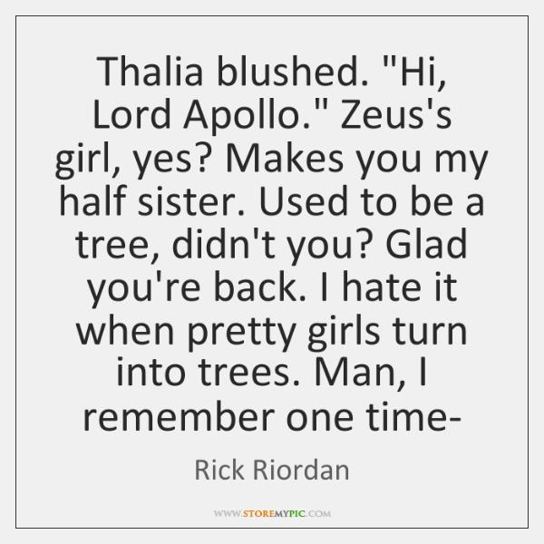 "Thalia blushed. ""Hi, Lord Apollo."" Zeus's girl, yes? Makes you my half ..."