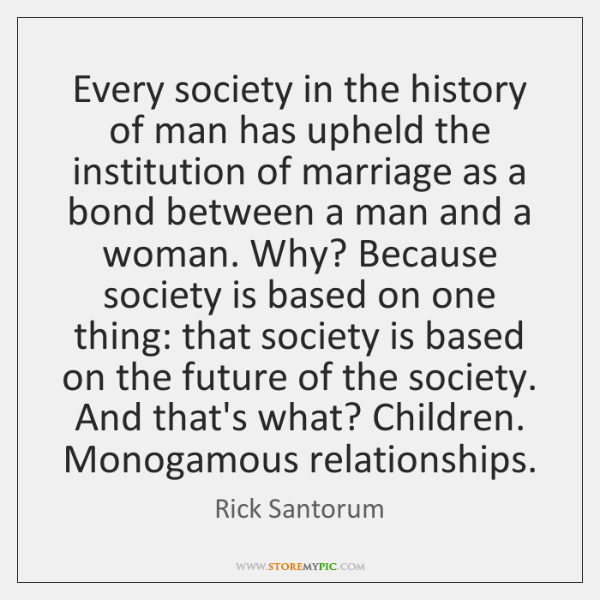 Every society in the history of man has upheld the institution of ...