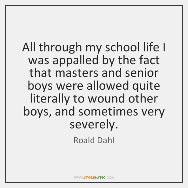 All through my school life I was appalled by the fact that ...