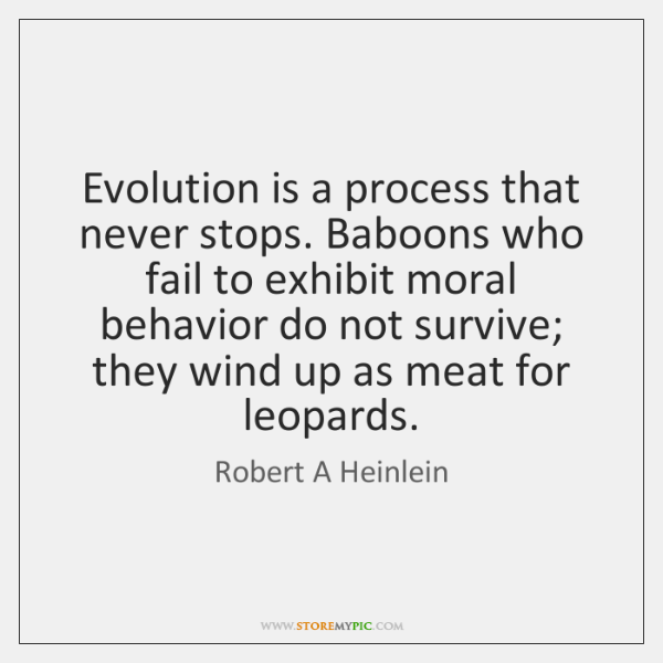 Evolution is a process that never stops. Baboons who fail to exhibit ...