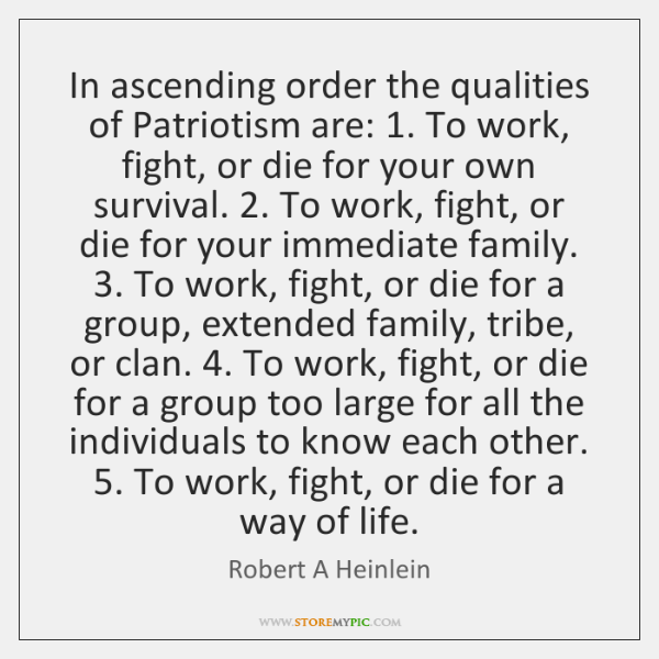 In ascending order the qualities of Patriotism are: 1. To work, fight, or ...