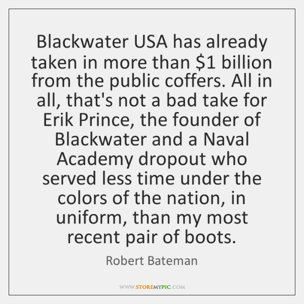 Blackwater USA has already taken in more than $1 billion from the public ...