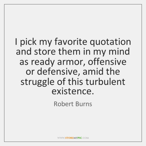 I pick my favorite quotation and store them in my mind as ...