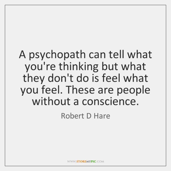 A psychopath can tell what you're thinking but what they don't do ...