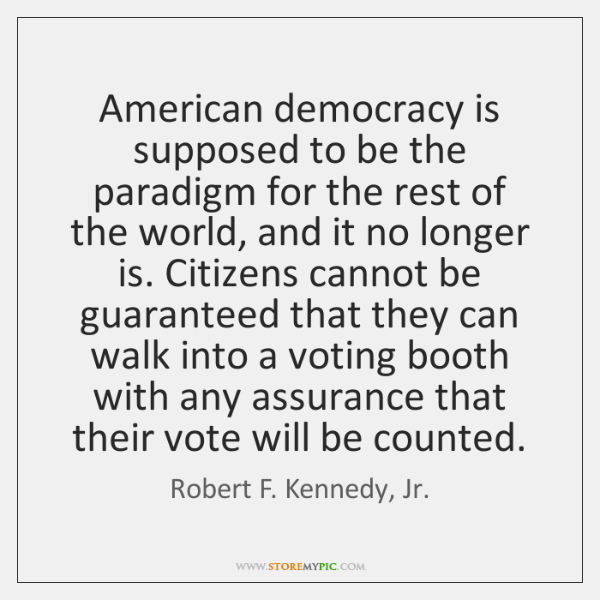 American democracy is supposed to be the paradigm for the rest of ...