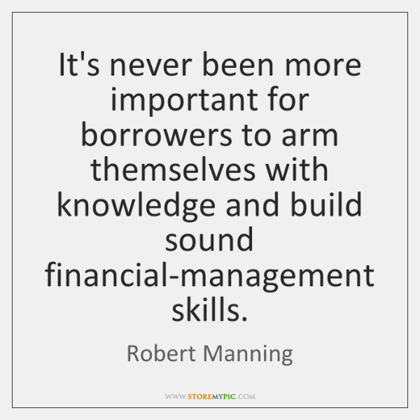 It's never been more important for borrowers to arm themselves with knowledge ...