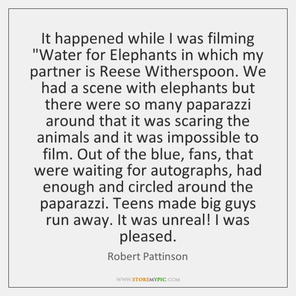 "It happened while I was filming ""Water for Elephants in which my ..."