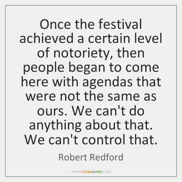 Once the festival achieved a certain level of notoriety, then people began ...
