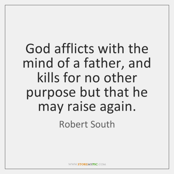 God afflicts with the mind of a father, and kills for no ...
