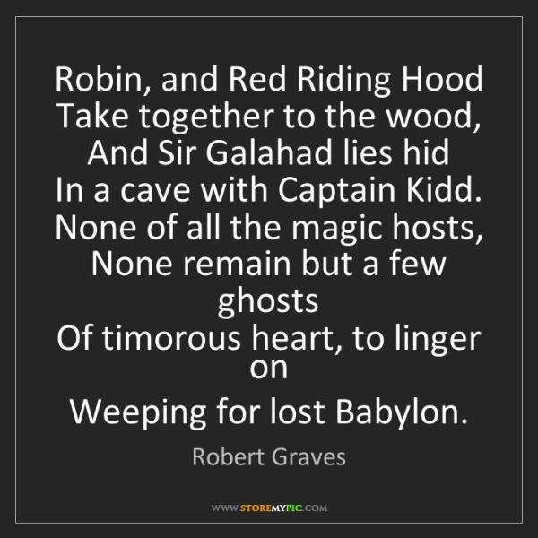 Robert Graves: Robin, and Red Riding Hood   Take together to the wood,...