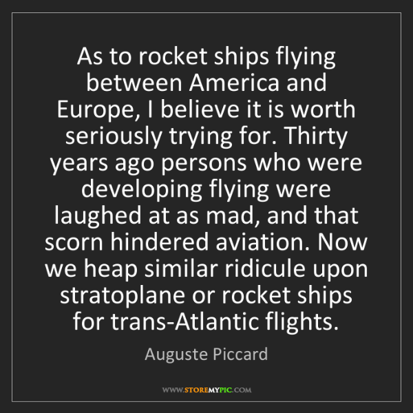 Auguste Piccard: As to rocket ships flying between America and Europe,...