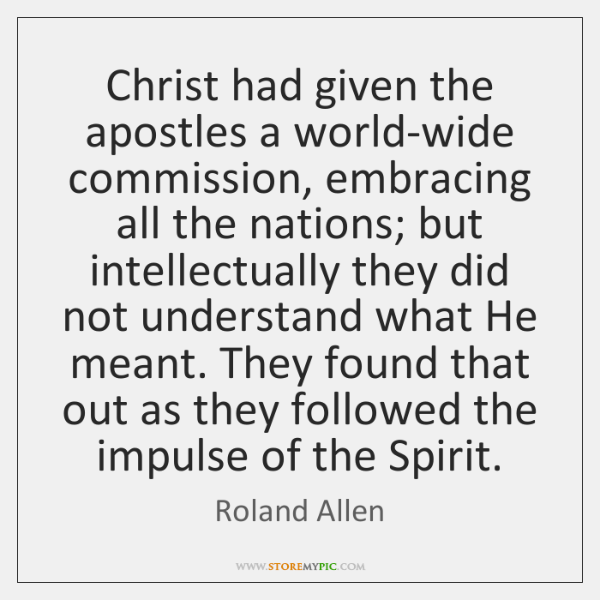 Christ had given the apostles a world-wide commission, embracing all the nations; ...