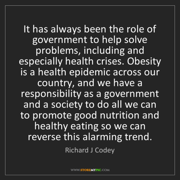 Richard J Codey: It has always been the role of government to help solve...