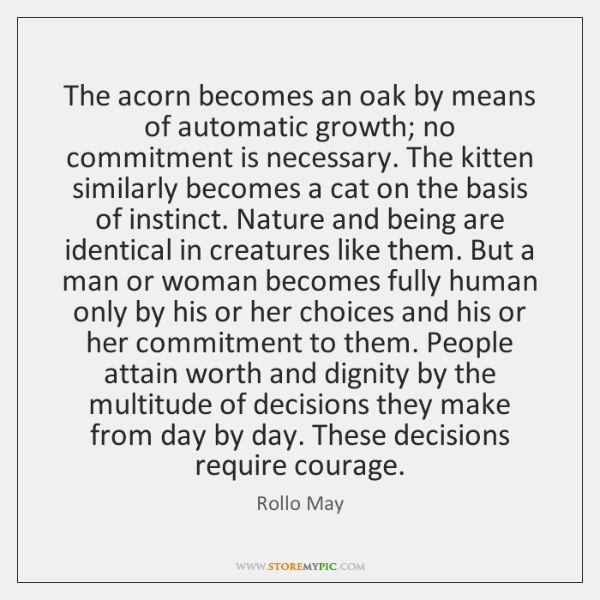 The acorn becomes an oak by means of automatic growth; no commitment ...